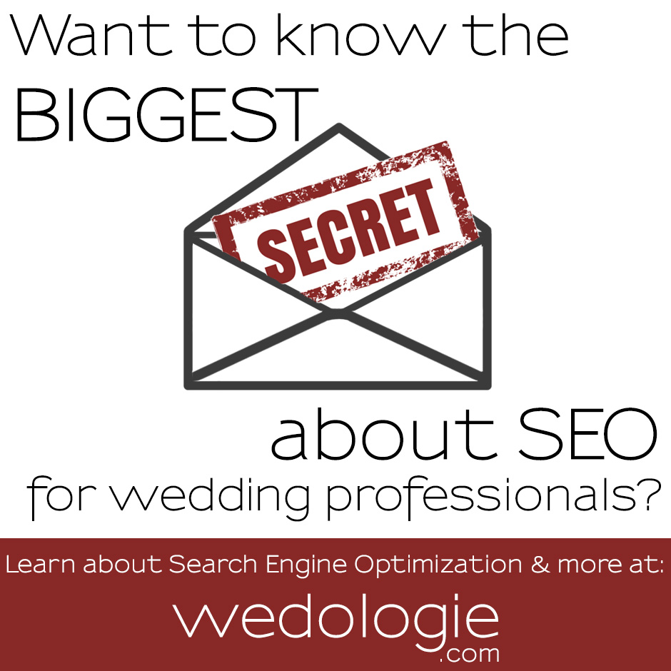 Want to know the BIGGEST Secret about SEO for Wedding Professionals? It's not what you think…. Upcoming Workshop