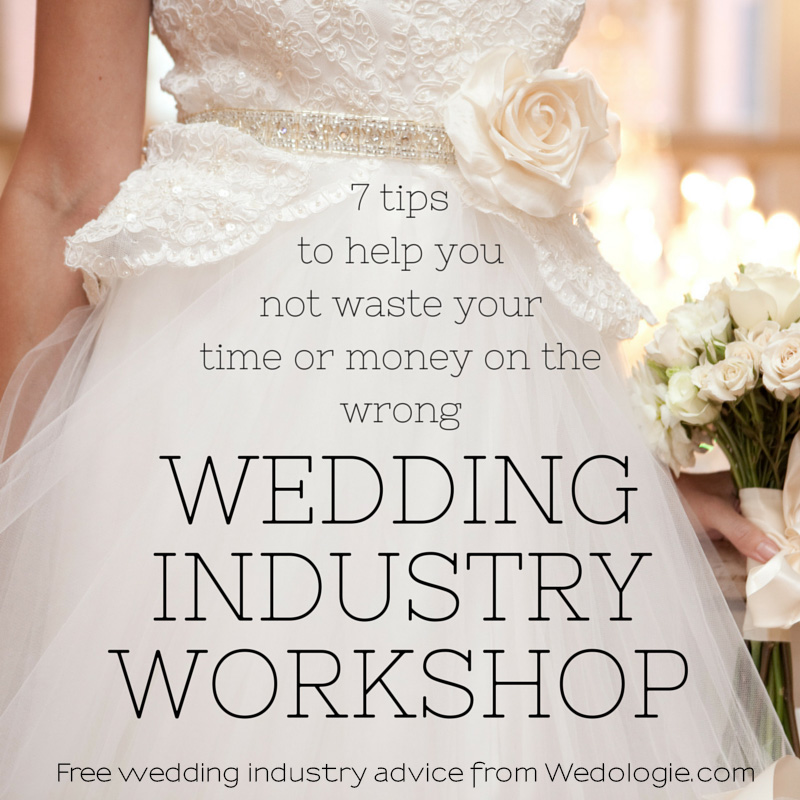 7 tips to save you from wasting time and money on the WRONG Wedding Industry Workshop
